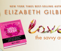 Elizabeth Gilbert says: Read SAVVY AUNTIE the book!